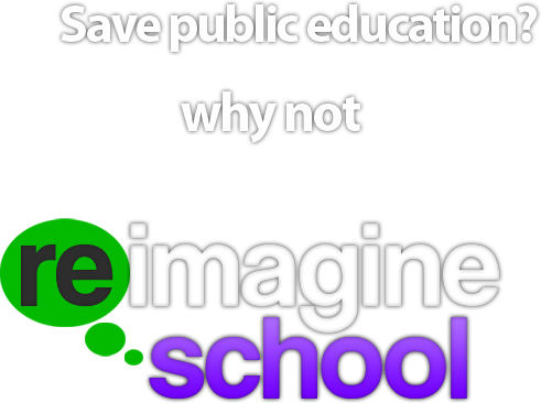Save public education? Why not Reimagine School!